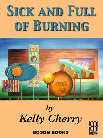 Sick and Full of Burning ebook by Kelly  Cherry