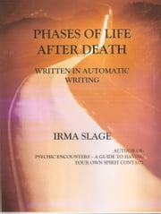 Phases of Life After Death-written in automatic writing ebook by Irma Slage