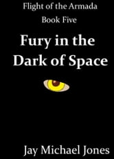 5 Fury in the Dark of Space ebook by Jay Michael Jones