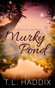 Murky Pond - Firefly Hollow, #12 ebook by T. L. Haddix