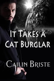 It Takes a Cat Burglar - A Thief in Love Suspense Romance, #1 ebook by Cailin Briste