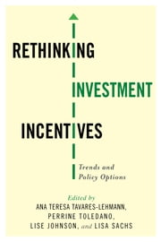 Rethinking Investment Incentives - Trends and Policy Options ebook by Ana Teresa Tavares-Lehmann,Perrine Toledano,Lise Johnson,Lisa Sachs