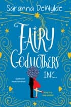 Fairy Godmothers, Inc. - A Hilarious and Charming Feel-Good Read ebook by Saranna DeWylde