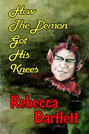 How the Demon Got His Knees - A short story ebook by Rebecca Bartlett