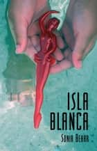 Isla Blanca ebook by Sonia Behar