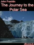 The Journey to the Polar Sea ebook by John Franklin