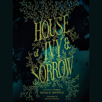House of Ivy & Sorrow audiobook by Natalie Whipple