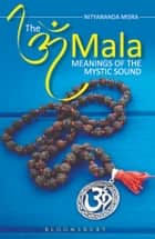 The Om Mala - Meanings of the Mystic Sound ebook by Nityanand Misra