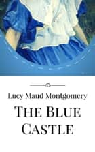 The Blue Castle ebooks by Lucy Maud Montgomery