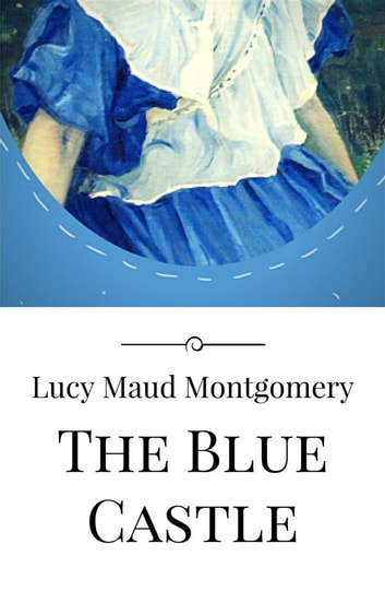 The Blue Castle ekitaplar by Lucy Maud Montgomery