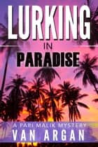 Lurking in Paradise - A Pari Malik Mystery, #3 ebook by Van Argan