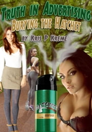 Truth in Advertising: Burying the Hatchet ebook by Kris Kreme