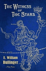 The Witness of the Stars ebook by E. William Bullinger