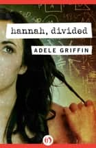 Hannah, Divided ebook by Adele Griffin