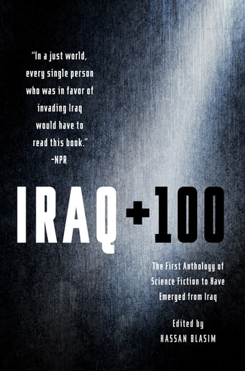 Iraq + 100 - The First Anthology of Science Fiction to Have Emerged from Iraq eBook by Hassan Blasim