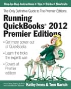 Running QuickBooks 2012 Premier Editions ebook by Kathy Ivens,Tom Barich