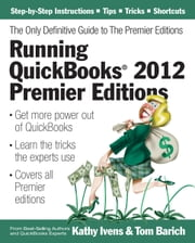 Running QuickBooks 2012 Premier Editions - The Only Definitive Guide to the Premier Editions ebook by Kathy Ivens,Tom Barich