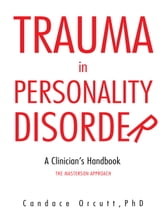 TRAUMA IN PERSONALITY DISORDER - A Clinician's Handbook The Masterson Approach ebook by Candace Orcutt,PhD