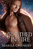 Wreathed in Fire ebook by Marisa Chenery