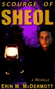 Scourge of Sheol: a Novella ebook by Erin M. McDermott