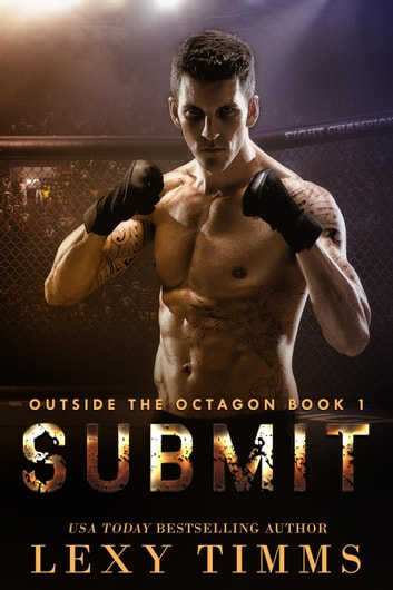 Submit - Outside the Octagon, #1 ebook by Lexy Timms