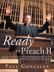 Ready to Preach II - Ready to Use Sermons and Worship Resources ebook by Paul Gonzalez