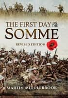 The First Day on the Somme - Revised Edition ebook by Martin Middlebrook