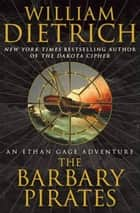 The Barbary Pirates ebook by William Dietrich
