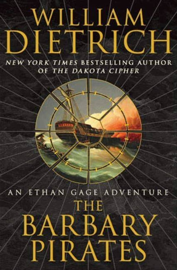 The Barbary Pirates - An Ethan Gage Adventure ebook by William Dietrich