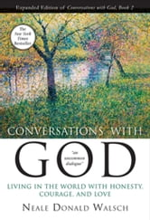 Conversations with God, Book 2 - Living in the World with Honesty, Courage, and Love (Anniv) ebook by Neale Donald Walsch