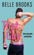 That Guy ebook by Belle Brooks