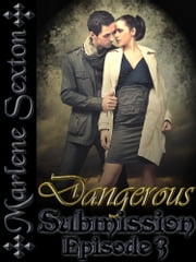 Dangerous Submission - Episode 3 (An Erotic Thriller) ebook by Marlene Sexton