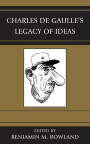 Charles de Gaulle's Legacy of Ideas ebook by Benjamin M. Rowland,Dana H. Allin,Timo Behr,David P. Calleo,Christopher S. Chivvis,John L. Harper,Thomas Row,Michael Stuermer,Lanxin Xiang