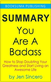 Summary of You Are a Badass by Jen Sincero ebook by BookSuma Publishing