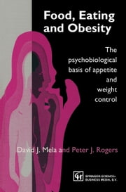 Food, Eating and Obesity - The psychobiological basis of appetite and weight control ebook by David J. Mela, P. J. Rogers