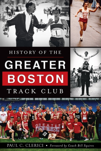 History of the Greater Boston Track Club ebook by Paul C. Clerici