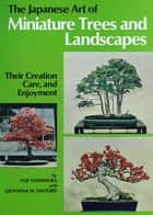 Japanese Art of Miniature Trees and Landscapes - Their Creation, Care, and Enjoyment ebook by Giovanna M. Halford, Giovanna Halford-MacLeod