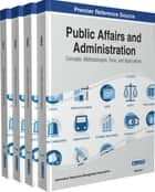 Public Affairs and Administration - Concepts, Methodologies, Tools, and Applications ebook by Information Resources Management Association