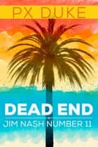Dead End - Jim Nash Adventure #11 ebook by P X Duke