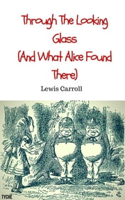 Through the Looking Glass (And What Alice Found There) ebook by Lewis Carroll,Lewis Carroll