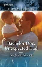 Bachelor Doc, Unexpected Dad ebook by Dianne Drake