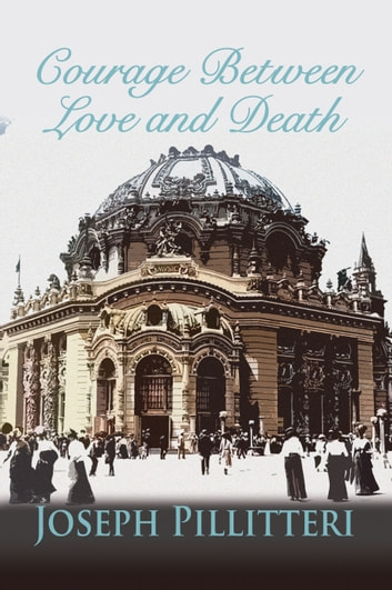 Courage Between Love and Death ebook by Joseph Pillitteri