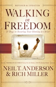 Walking in Freedom - 21 Days to Securing Your Identity in Christ ebook by Neil T. Anderson,Rich Miller