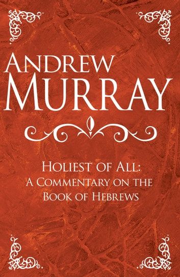 Holiest of All - A Commentary on the Book of Hebrews ebook by Andrew Murray