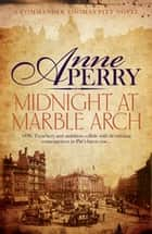 Midnight at Marble Arch (Thomas Pitt Mystery, Book 28) - Danger is only ever one step away… eBook by Anne Perry