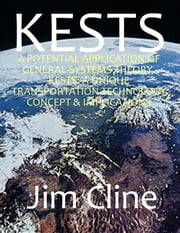 A potential application of General Systems theory: KESTS, a unique transportation technology concept & implications (1994) ebook by Jim Cline
