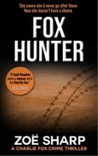 Fox Hunter: Charlie Fox Book 12 (Charlie Fox Mystery Thriller Series) ebook by Zoe Sharp