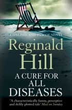 A Cure for All Diseases (Dalziel & Pascoe, Book 21) ebook by Reginald Hill