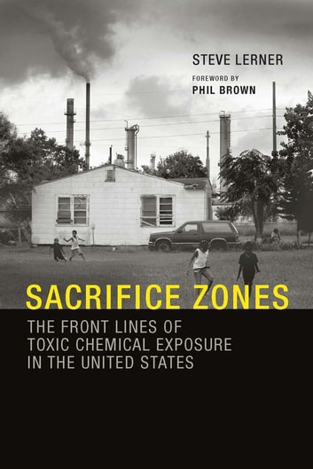 Sacrifice Zones - The Front Lines of Toxic Chemical Exposure in the United States ebook by Steve Lerner