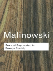 Sex and Repression in Savage Society ebook by Bronislaw Malinowski